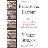 Reclaiming History: The Assassination of President John F. Kennedy ~ Vincent Bugliosi