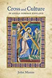 Cross and Culture in Anglo-Norman England: Theology, Imagery, Devotion (Bristol Studies in Medieval Cultures)