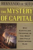 img - for The Mystery of Capital: Why Capitalism Triumphs in the West and Fails Everywhere Else by Hernando De Soto 1st (first) Edition [Hardcover(2000/9/5)] book / textbook / text book