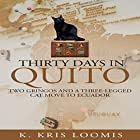 Thirty Days in Quito: Two Gringos and a Three-Legged Cat Move to Ecuador Hörbuch von K. Kris Loomis Gesprochen von: Jodi Gaylord