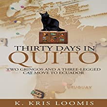 Thirty Days in Quito: Two Gringos and a Three-Legged Cat Move to Ecuador Audiobook by K. Kris Loomis Narrated by Jodi Gaylord