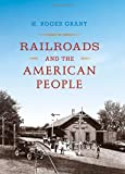 Railroads and the American People (Railroads Past and Present)