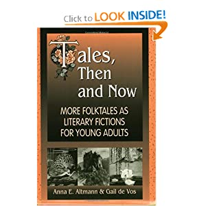 Tales, Then and Now: More Folktales As Literary Fictions for Young Adults by Anna E. Altmann and Gail de Vos