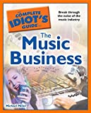 The Complete Idiot's Guide to the Music Business (Complete Idiot's Guides (Lifestyle Paperback))