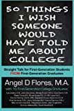 img - for 50 Things I Wish Someone Would Have Told Me About College: Straight Talk for First Generation College Students FROM First Generation College Graduates book / textbook / text book