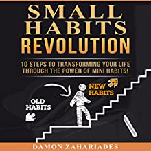 Small Habits Revolution: 10 Steps to Transforming Your Life Through the Power of Mini Habits! Audiobook by Damon Zahariades Narrated by Joe Hempel