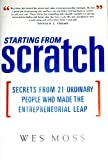 img - for Starting from Scratch: Secrets from 21 Ordinary People Who Made the Entrepreneur book / textbook / text book
