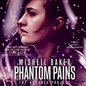 Phantom Pains: The Arcadia Project, Book 2 | Mishell Baker