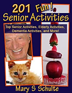 201 Fun Senior Activities - Top Senior Activities, Elderly Activities, Dementia Activities, and More! (Fun! for Seniors) from OneSong, LLC