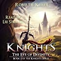 Knights: The Eye of Divinity: A Novel of Epic Fantasy (The Knights Series, Book 1) (       UNABRIDGED) by Robert E. Keller Narrated by Lee Strayer