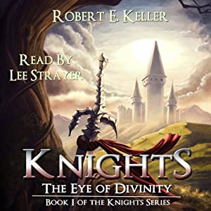 Knights: The Eye of Divinity: A Novel of Epic Fantasy (The Knights Series, Book 1) | [Robert E. Keller]
