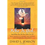 Who Is God, And What Has He Ever Done For Us?: Why I Believe In Yahweh And His Son Jesus Immanuel, The Christ ~ David L. Jemison