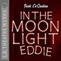 In the Moonlight Eddie  by Jack LoGiudice Narrated by Shelley Berman, Jonathan Emerson, Lyvingston Holmes, Bill Macy, Rita Moreno, William O'Leary