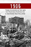 1906: Three Accounts of the 1906 San Francisco Earthquake and the Events That Followed