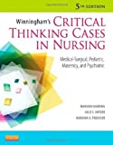 Winninghams Critical Thinking Cases in Nursing: Medical-Surgical, Pediatric, Maternity, and Psychiatric, 5e 5th by Mariann M. Harding MSN RN CNE, Julie S. Snyder, Barbara A. P (2012) Paperback