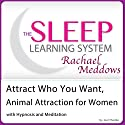 Attract Who You Want, Animal Attraction for Women with Hypnosis and Meditation: The Sleep Learning System Speech by Joel Thielke Narrated by Rachael Meddows
