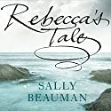 Rebecca's Tale Audiobook by Sally Beauman Narrated by Juliet Stevenson, Robert Powell