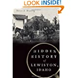 Hidden History of Lewiston, Idaho by Steven D. Branting
