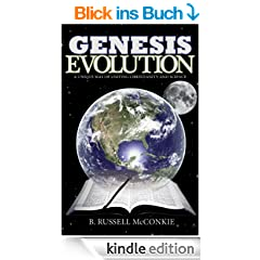 Genesis Evolution: A Unique Way of Uniting Christianity and Science, an LDS Perspective (Understanding Mormon Doctrine and Evolution Together)