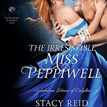 The Irresistible Miss Peppiwell: Scandalous House of Calydon, Book 2 Audiobook by Stacy Reid Narrated by Anna Parker-Naples