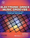 Electronic Dance Music Grooves: Techno, Trance, Hip-Hop, Dubstep, and More! (Quick Pro Guides)