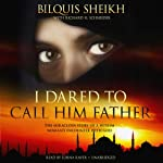 I Dared to Call Him Father: The Miraculous Story of a Muslim Woman's Encounter with God | Bilquis Sheikh,Richard H. Schneider
