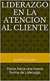 img - for Liderazgo en la Atencion al Cliente: Pasos hacia una nueva forma de Liderazgo (Spanish Edition) book / textbook / text book