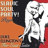 Slavic Soul Party! Plays Duke Ellington's Far East Suite