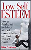 img - for Low Self Esteem - How to develop self confidence with self esteem activities and boost your self esteem (a pain free book about building self esteem) book / textbook / text book