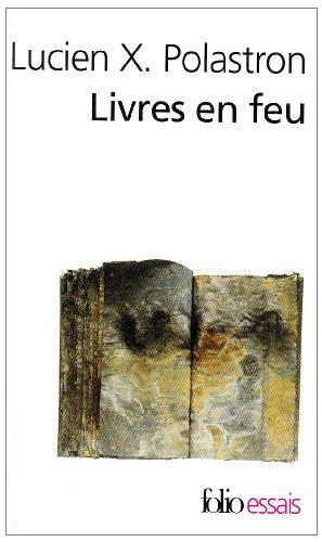 Livres en feu: Histoire de la destruction sans fin des bibliothèques