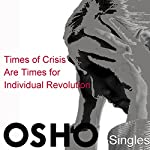 Times of Crisis Are Times for Individual Revolution |  OSHO