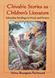 img - for Chivalric Stories as Children's Literature: Edwardian Retellings in Words and Pictures by Velma Bourgeois Richmond (2014) Paperback book / textbook / text book