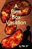 A Pine Box Vacation