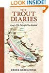 The Trout Diaries: A Year of Fly Fish...