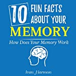 10 Fun Facts About Your Memory: How Does Your Memory Work (Ivan Harmon's Series) | Ivan Harmon