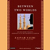 Between Two Worlds: Growing Up in the Shadow of Saddam | [Zainab Salbi, Laurie Becklund]