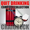 Quit Drinking Complete Collection: Stop Drinking Expert Box Set Audiobook by Craig Beck Narrated by Craig Beck