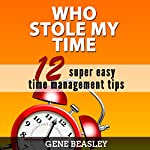 Who Stole My Time: 12 Super Easy Time Management Tips | Gene Beasley