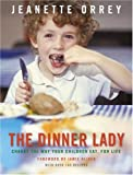 Jeanette Orrey The Dinner Lady: Change The Way Your Children Eat Forever