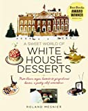 A Sweet World of White House Desserts: From Blown-Sugar Baskets to Gingerbread Houses, a Pastry Chef Remembers