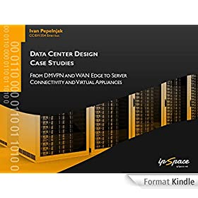 Data Center Design Case Studies: From DMVPN and WAN Edge to Server Connectivity and Virtual Appliances (English Edition)