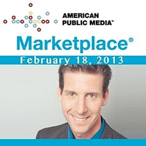 Marketplace, February 18, 2013 | [Kai Ryssdal]