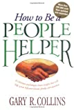 Gary R Collins How to be a People Helper
