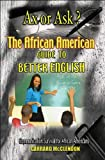 Ax or Ask? The African American Guide to Better English