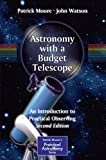 img - for Astronomy with a Budget Telescope: An Introduction to Practical Observing (The Patrick Moore Practical Astronomy Series) book / textbook / text book