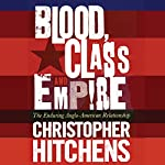Blood, Class, and Empire: The Enduring Anglo-American Relationship | Christopher Hitchens