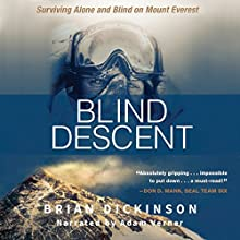 Blind Descent: Surviving Alone and Blind on Mount Everest Audiobook by Brian Dickinson Narrated by Adam Verner