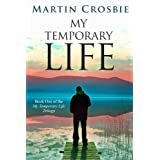 My Temporary Life-Book One of the My Temporary Life Trilogyby Martin Crosbie