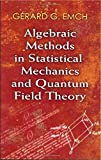 img - for Algebraic Methods in Statistical Mechanics and Quantum Field Theory (Dover Books on Physics) by Dr. Gerard G. Emch (2009) Paperback book / textbook / text book