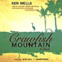 Crawfish Mountain Audiobook by Ken Wells Narrated by Dick Hill